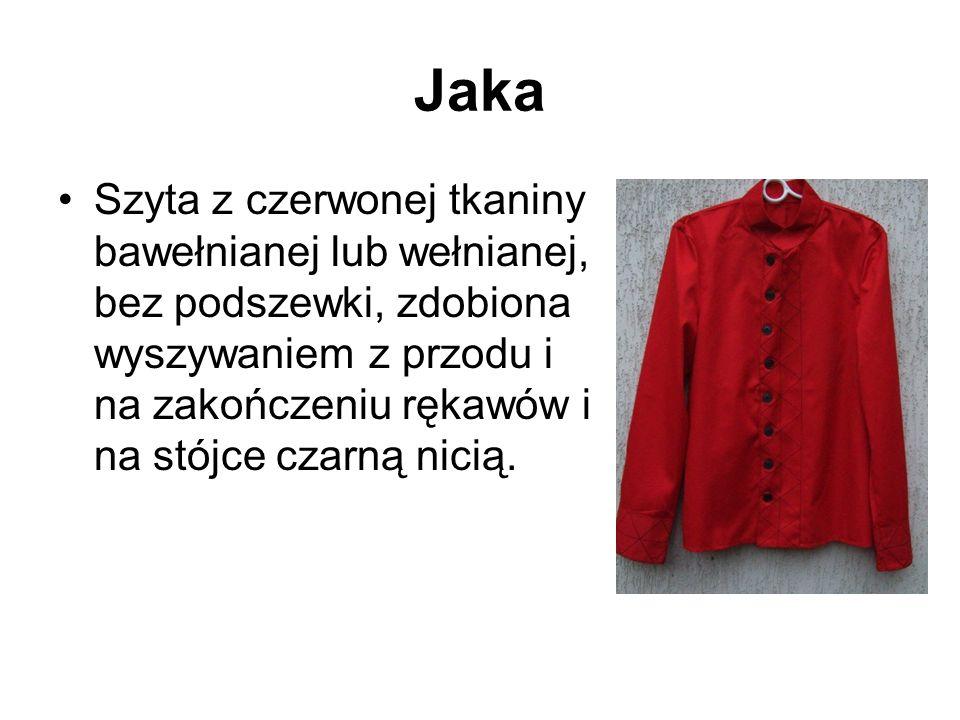 Jaka Szyta z czerwonej tkaniny bawełnianej lub wełnianej, bez podszewki, zdobiona wyszywaniem z przodu i na zakończeniu rękawów i na stójce czarną nicią.