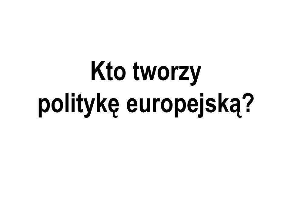 Kto tworzy politykę europejską?