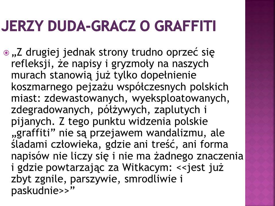 """ """"Z drugiej jednak strony trudno oprzeć się refleksji, że napisy i gryzmoły na naszych murach stanowią już tylko dopełnienie koszmarnego pejzażu współczesnych polskich miast: zdewastowanych, wyeksploatowanych, zdegradowanych, półżywych, zaplutych i pijanych."""