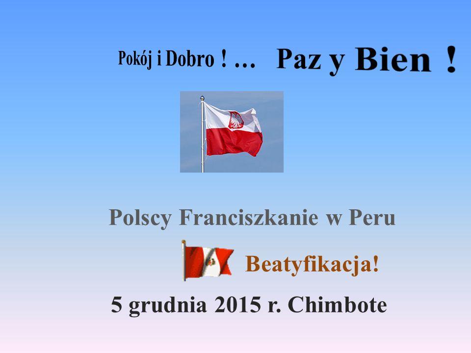 Polscy Franciszkanie w Peru 5 grudnia 2015 r. Chimbote Beatyfikacja!