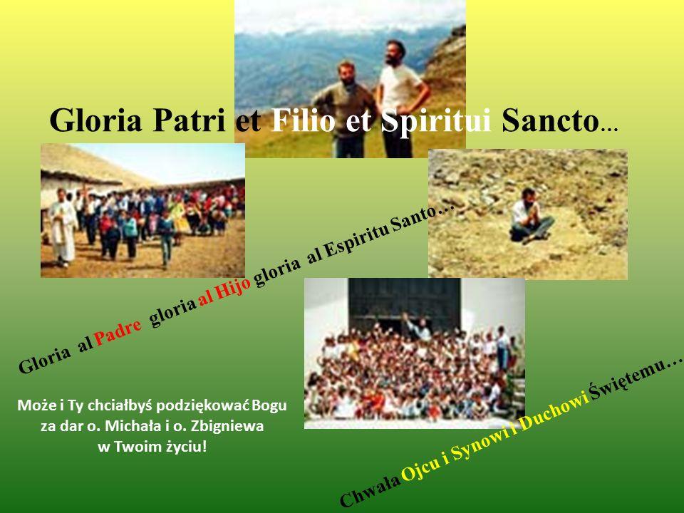 Gloria Patri et Filio et Spiritui Sancto … Gloria al Padre gloria al Hijo gloria al Espiritu Santo… Chwała Ojcu i Synowi i Duchowi Świętemu… Może i Ty