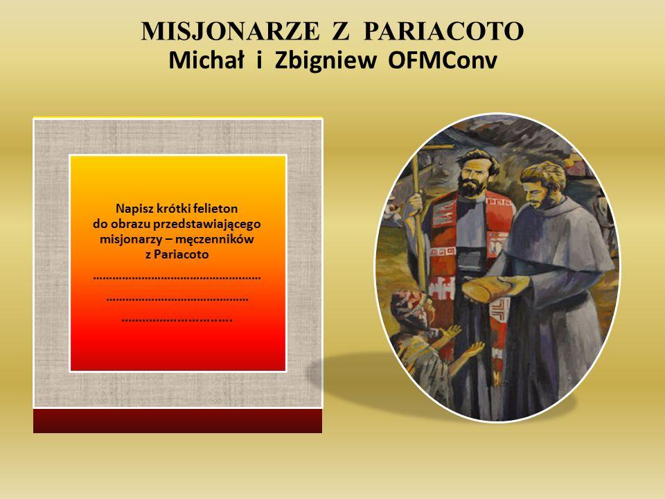 MISJONARZE Z PARIACOTO Michał i Zbigniew OFMConv Napisz krótki felieton do obrazu przedstawiającego misjonarzy – męczenników z Pariacoto …………………………………