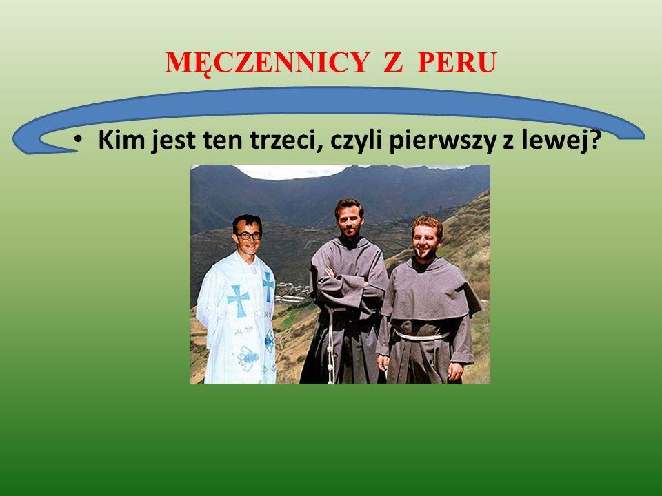 MĘCZENNICY Z PERU Kim jest ten trzeci, czyli pierwszy z lewej?