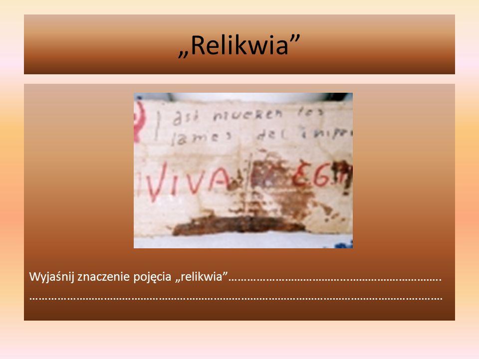 """""""Relikwia"""" Wyjaśnij znaczenie pojęcia """"relikwia""""………………………………...…………….………….. ………………………………………………………………………………………………………………..……."""