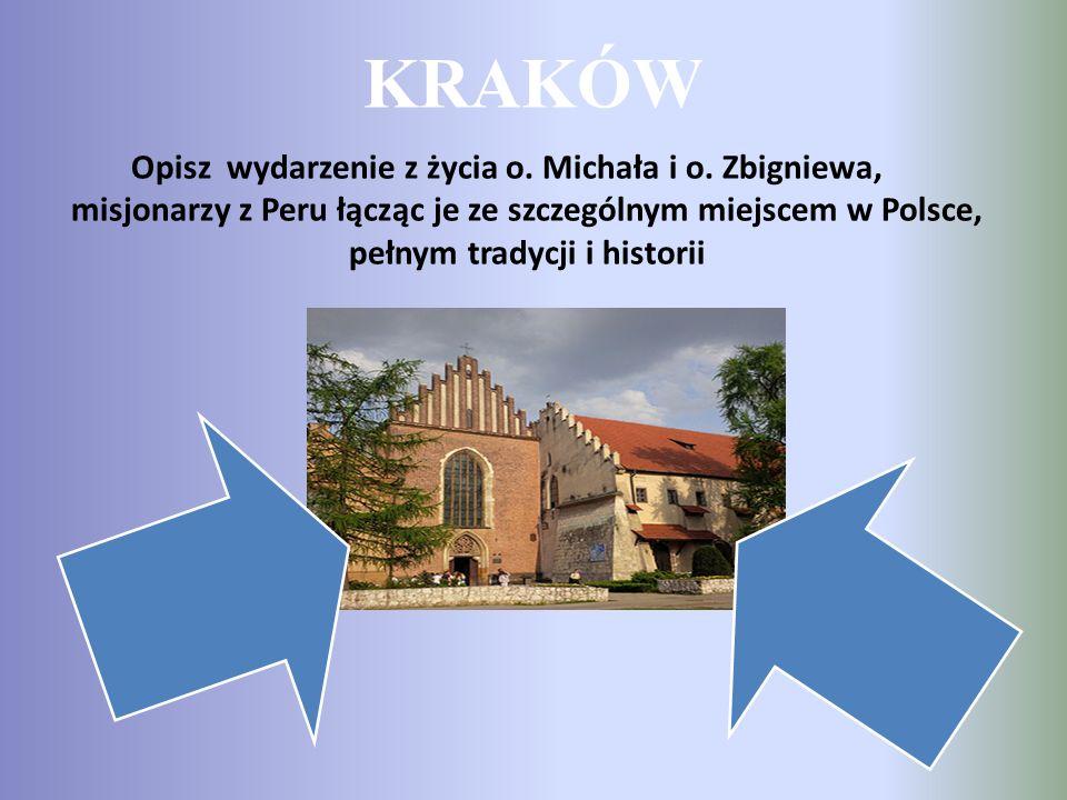 KRAKÓW Opisz wydarzenie z życia o. Michała i o. Zbigniewa, misjonarzy z Peru łącząc je ze szczególnym miejscem w Polsce, pełnym tradycji i historii
