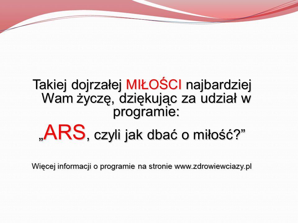 """Takiej dojrzałej MIŁOŚCI najbardziej Wam życzę, dziękując za udział w programie: """" ARS, czyli jak dbać o miłość?"""" Więcej informacji o programie na str"""