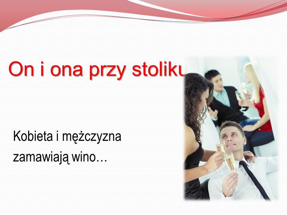 On i ona przy stoliku… Kobieta i mężczyzna zamawiają wino…