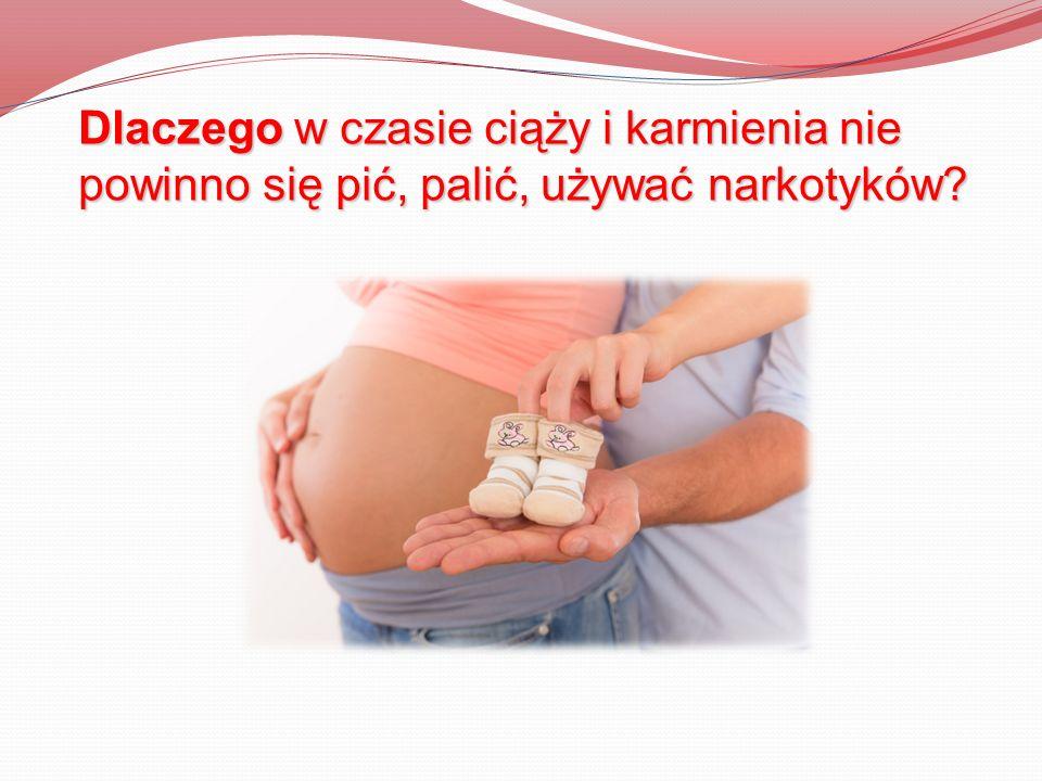 Dlaczego w czasie ciąży i karmienia nie powinno się pić, palić, używać narkotyków?