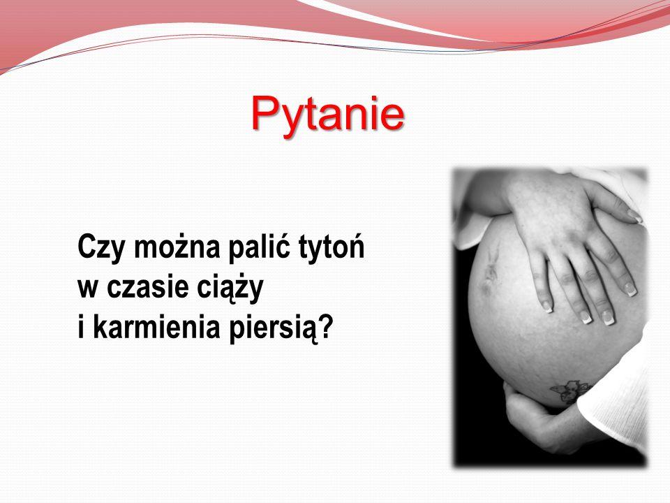 Pytanie Pytanie Czy można palić tytoń w czasie ciąży i karmienia piersią?