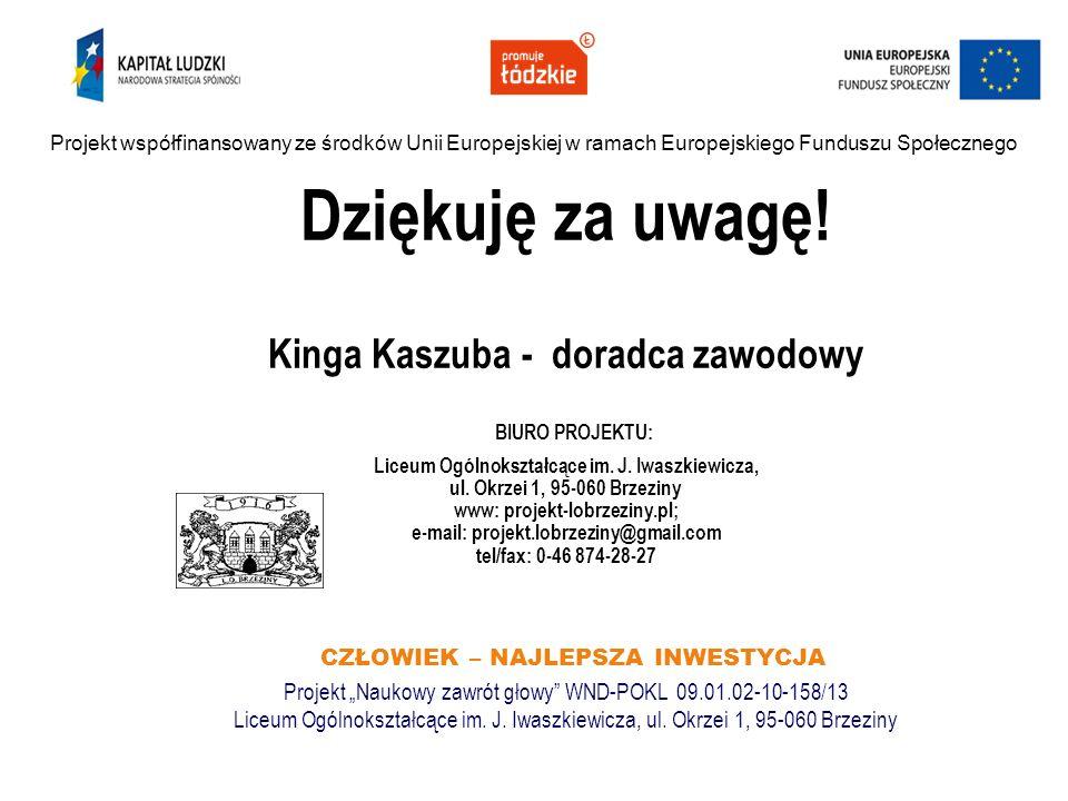 Dziękuję za uwagę.Kinga Kaszuba - doradca zawodowy BIURO PROJEKTU: Liceum Ogólnokształcące im.