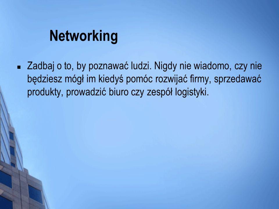 Networking Zadbaj o to, by poznawać ludzi.