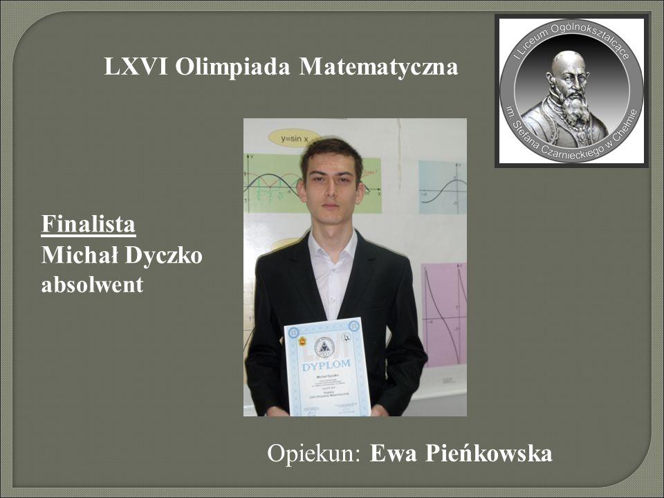 LXVI Olimpiada Matematyczna Finalista Michał Dyczko absolwent Opiekun: Ewa Pieńkowska