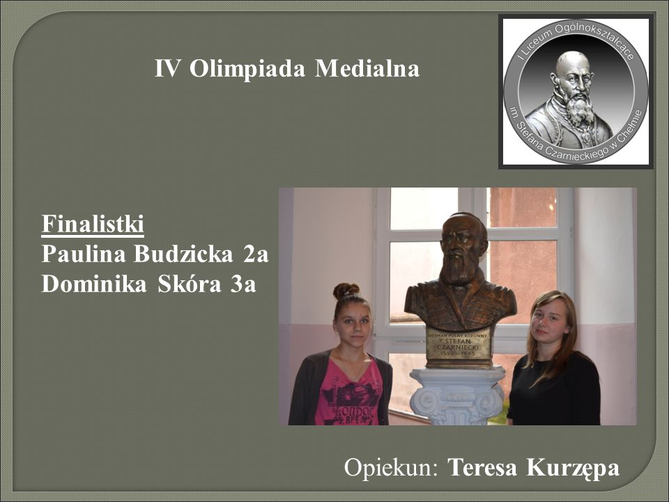 IV Olimpiada Medialna Finalistki Paulina Budzicka 2a Dominika Skóra 3a Opiekun: Teresa Kurzępa
