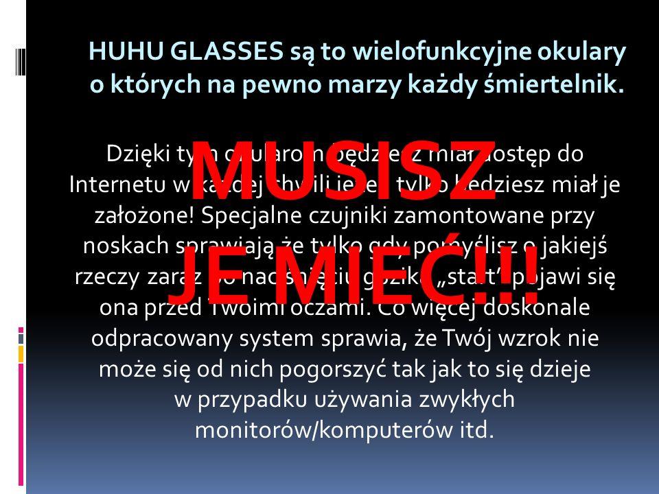 HUHU GLASSES są to wielofunkcyjne okulary o których na pewno marzy każdy śmiertelnik.
