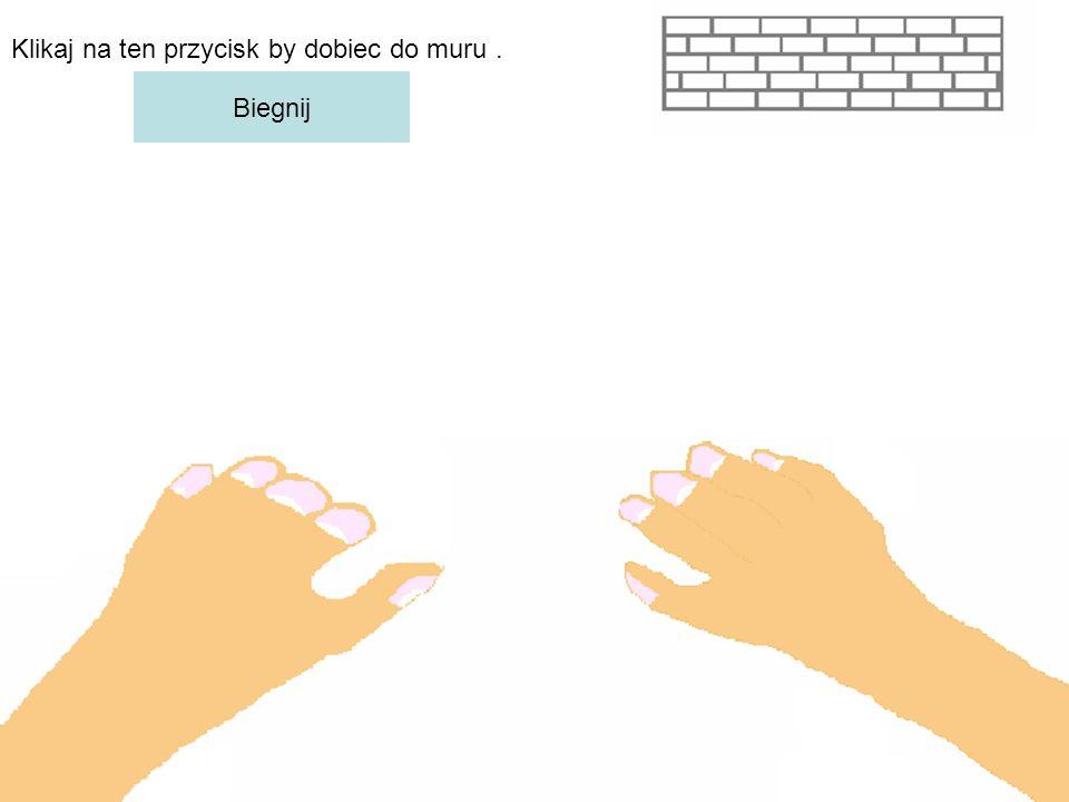 Klikaj na ten przycisk by dobiec do muru. Biegnij