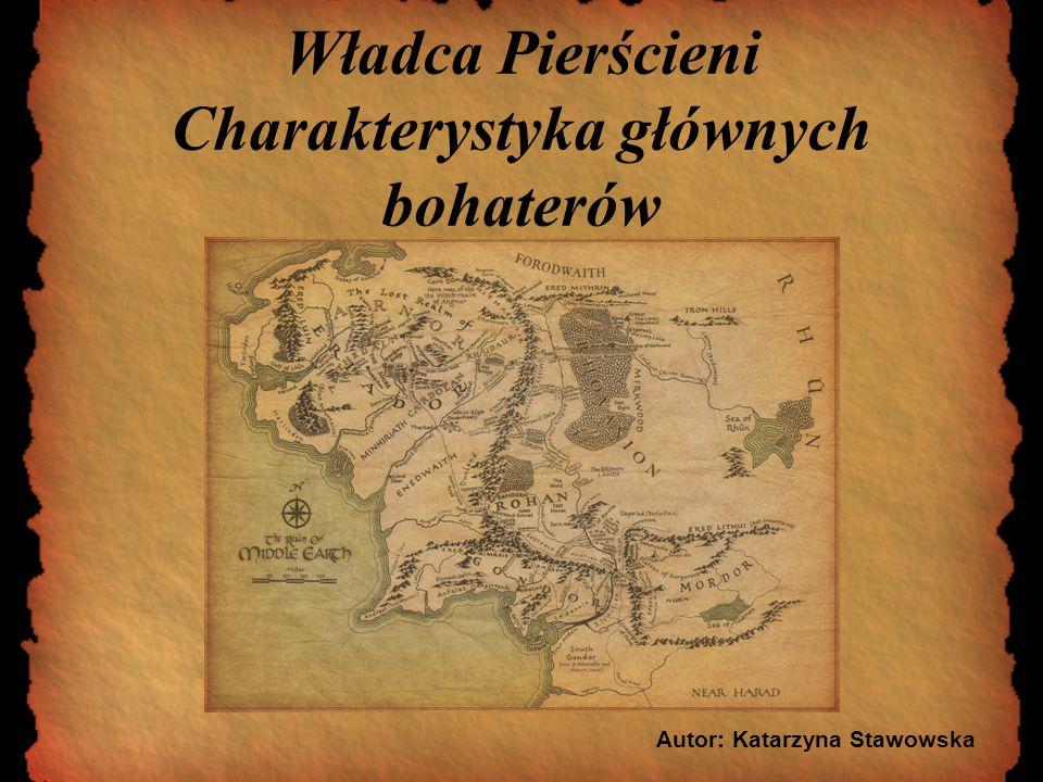 Władca Pierścieni Charakterystyka głównych bohaterów Autor: Katarzyna Stawowska