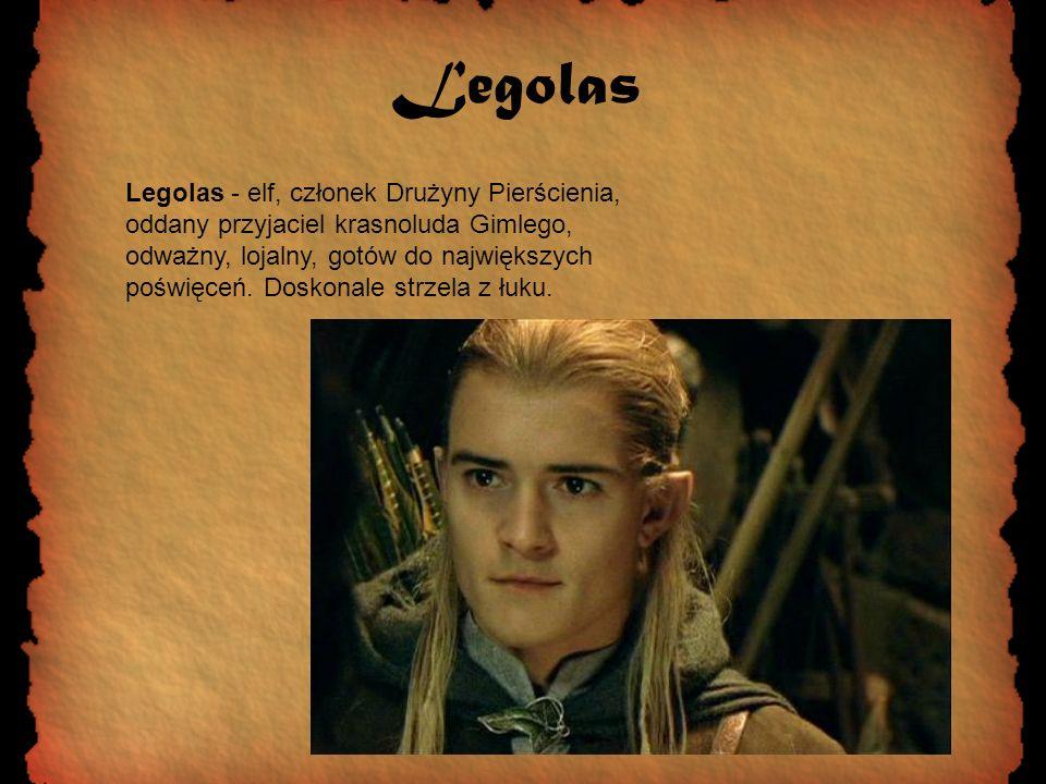 Legolas Legolas - elf, członek Drużyny Pierścienia, oddany przyjaciel krasnoluda Gimlego, odważny, lojalny, gotów do największych poświęceń. Doskonale