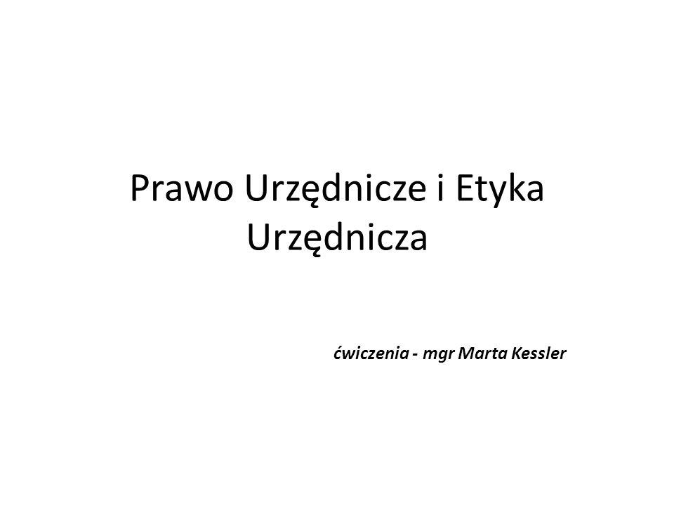 Prawo Urzędnicze i Etyka Urzędnicza ćwiczenia - mgr Marta Kessler