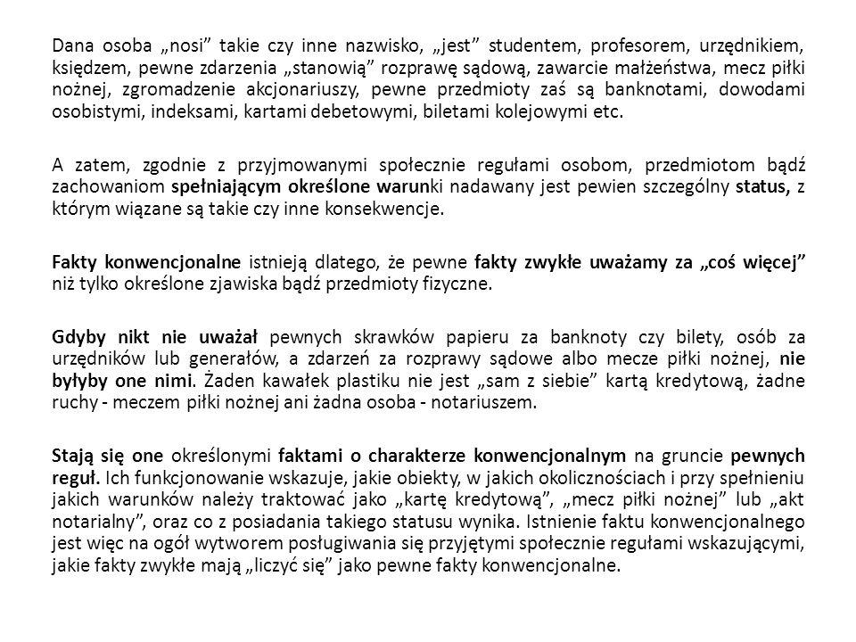 """Dana osoba """"nosi"""" takie czy inne nazwisko, """"jest"""" studentem, profesorem, urzędnikiem, księdzem, pewne zdarzenia """"stanowią"""" rozprawę sądową, zawarcie"""