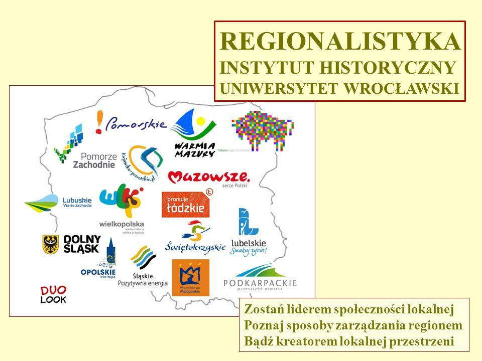 REGIONALISTYKA INSTYTUT HISTORYCZNY UNIWERSYTET WROCŁAWSKI Zostań liderem społeczności lokalnej Poznaj sposoby zarządzania regionem Bądź kreatorem lok