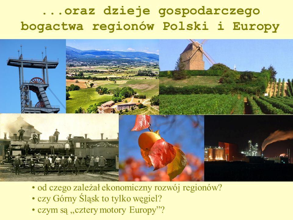 ...oraz dzieje gospodarczego bogactwa regionów Polski i Europy od czego zależał ekonomiczny rozwój regionów.