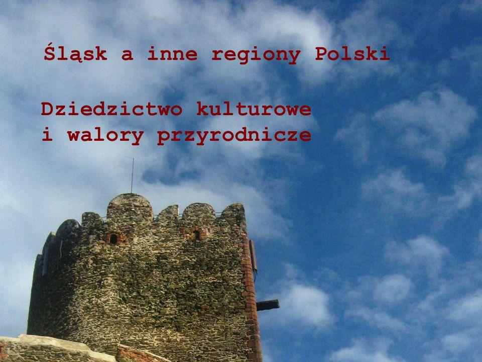 Śląsk a inne regiony Polski Dziedzictwo kulturowe i walory przyrodnicze