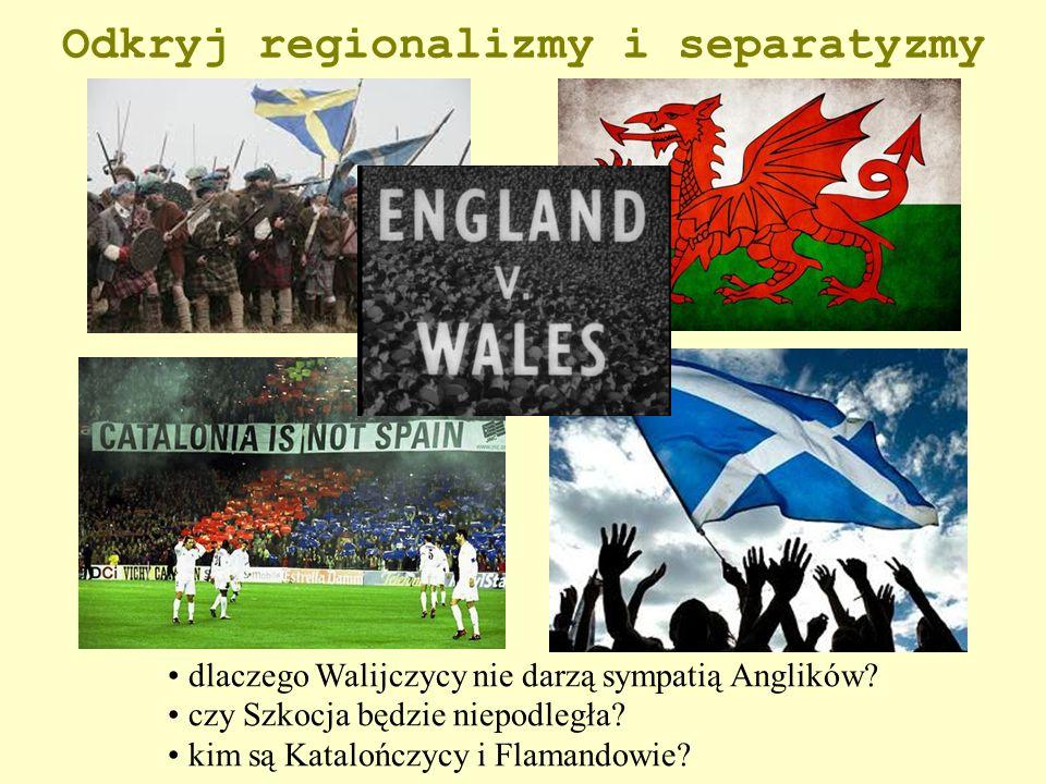 Odkryj regionalizmy i separatyzmy dlaczego Walijczycy nie darzą sympatią Anglików? czy Szkocja będzie niepodległa? kim są Katalończycy i Flamandowie?