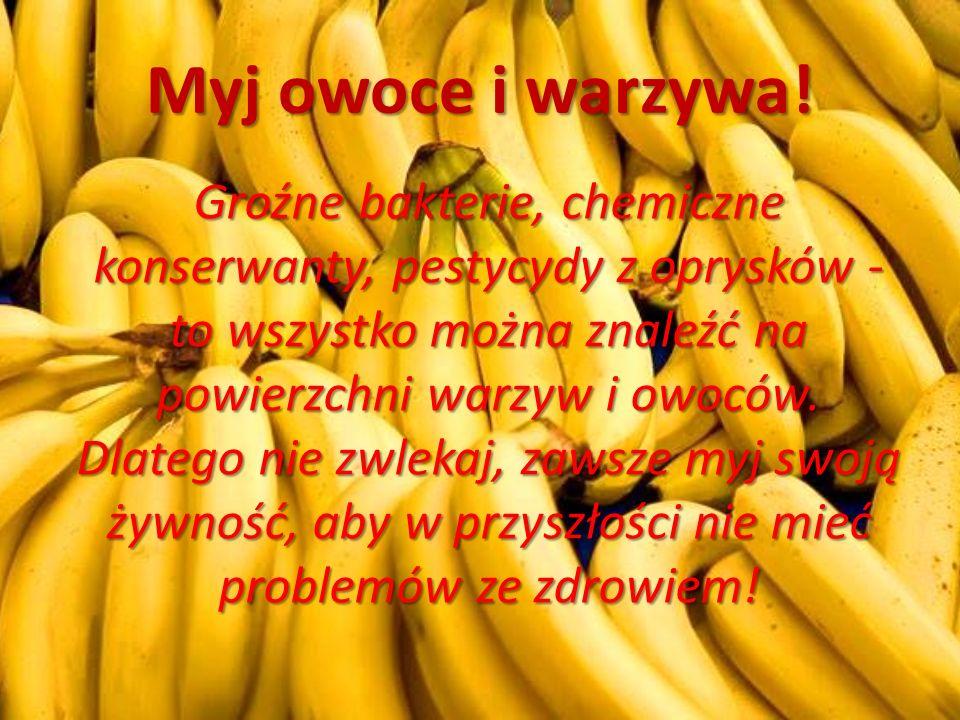 Myj owoce i warzywa.