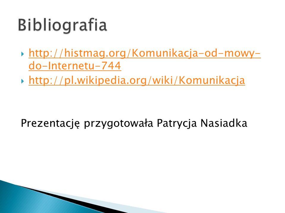  http://histmag.org/Komunikacja-od-mowy- do-Internetu-744 http://histmag.org/Komunikacja-od-mowy- do-Internetu-744  http://pl.wikipedia.org/wiki/Kom