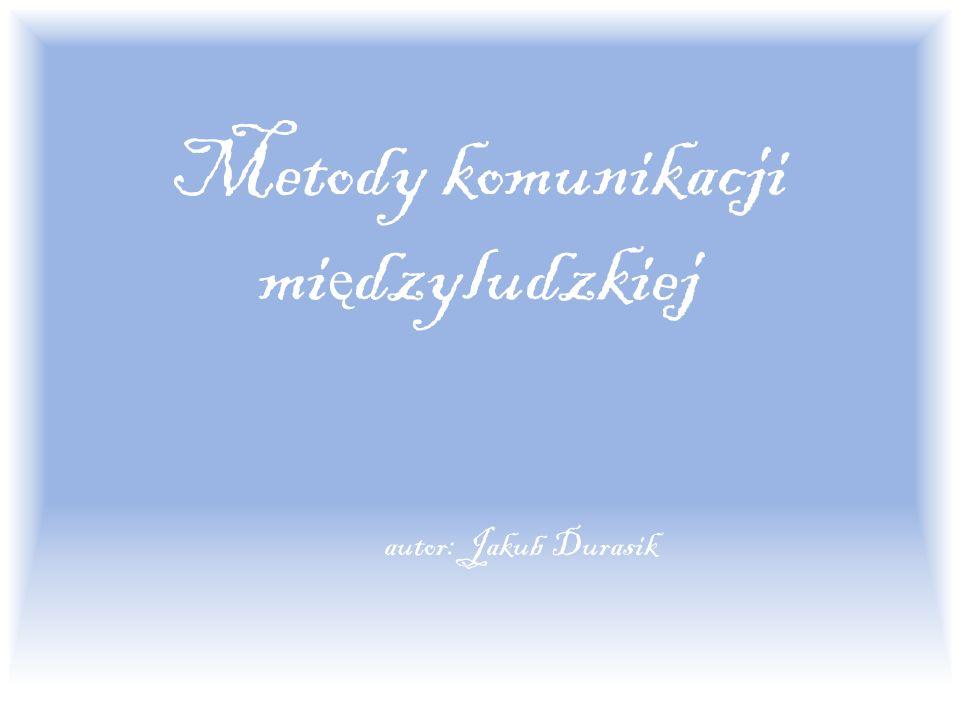 Metody komunikacji mi ę dzyludzkiej autor: Jakub Durasik