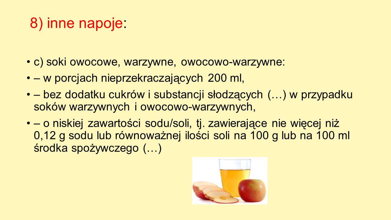 8) inne napoje: c) soki owocowe, warzywne, owocowo-warzywne: – w porcjach nieprzekraczających 200 ml, – bez dodatku cukrów i substancji słodzących (…)
