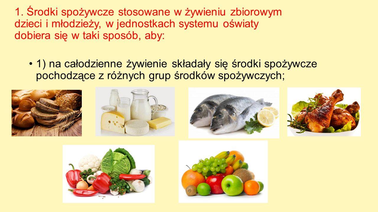 1. Środki spożywcze stosowane w żywieniu zbiorowym dzieci i młodzieży, w jednostkach systemu oświaty dobiera się w taki sposób, aby: 1) na całodzienne