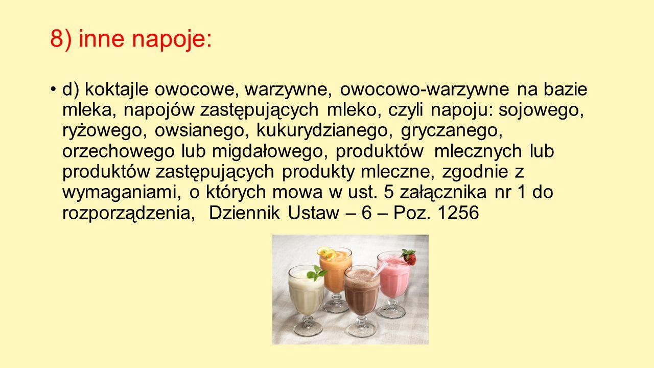 8) inne napoje: d) koktajle owocowe, warzywne, owocowo-warzywne na bazie mleka, napojów zastępujących mleko, czyli napoju: sojowego, ryżowego, owsiane