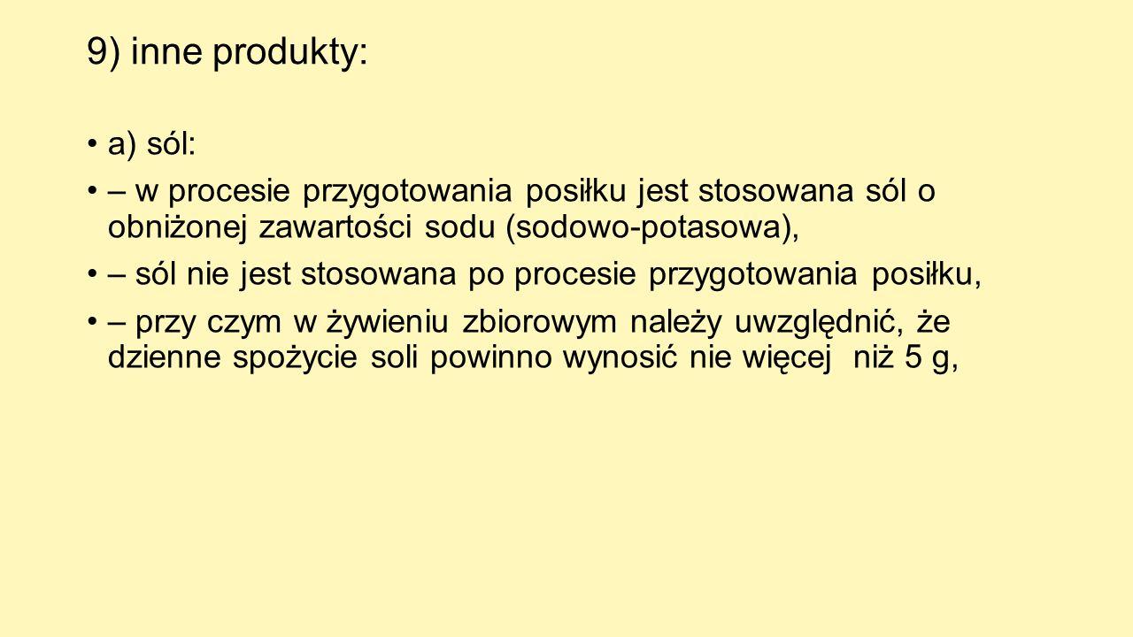 9) inne produkty: a) sól: – w procesie przygotowania posiłku jest stosowana sól o obniżonej zawartości sodu (sodowo-potasowa), – sól nie jest stosowan