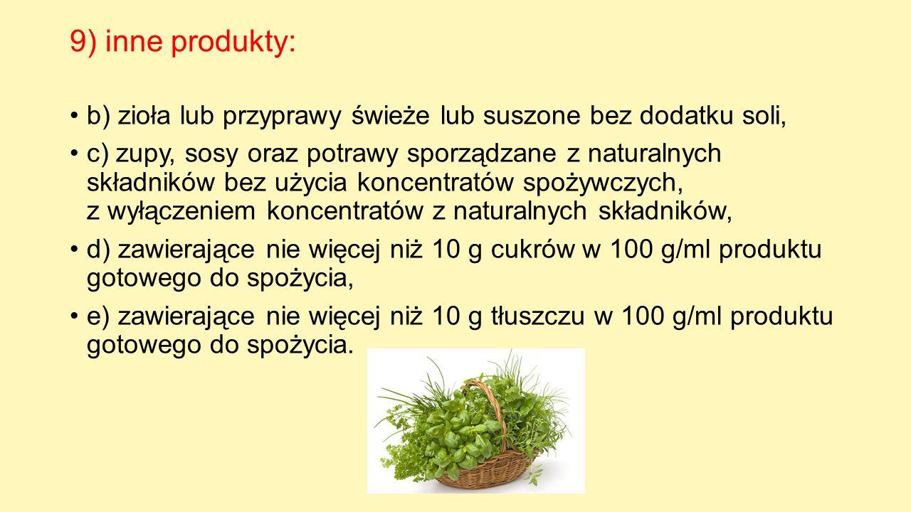 9) inne produkty: b) zioła lub przyprawy świeże lub suszone bez dodatku soli, c) zupy, sosy oraz potrawy sporządzane z naturalnych składników bez użyc