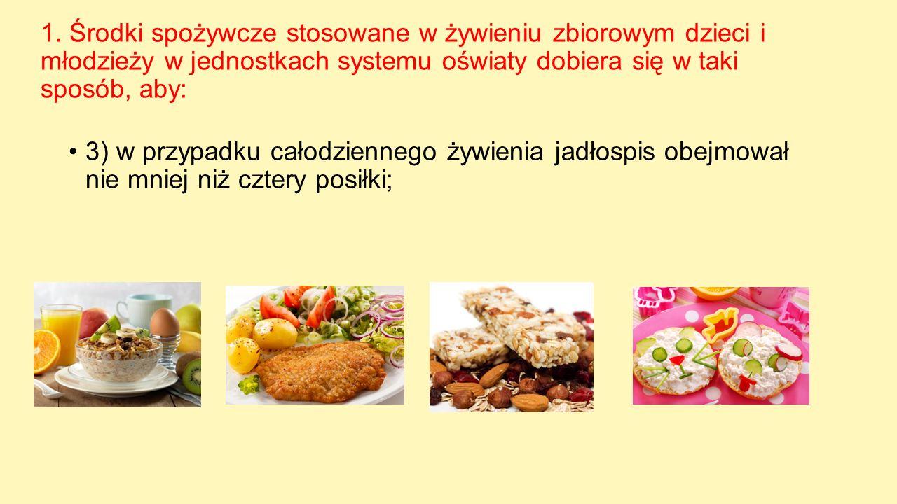 1. Środki spożywcze stosowane w żywieniu zbiorowym dzieci i młodzieży w jednostkach systemu oświaty dobiera się w taki sposób, aby: 3) w przypadku cał