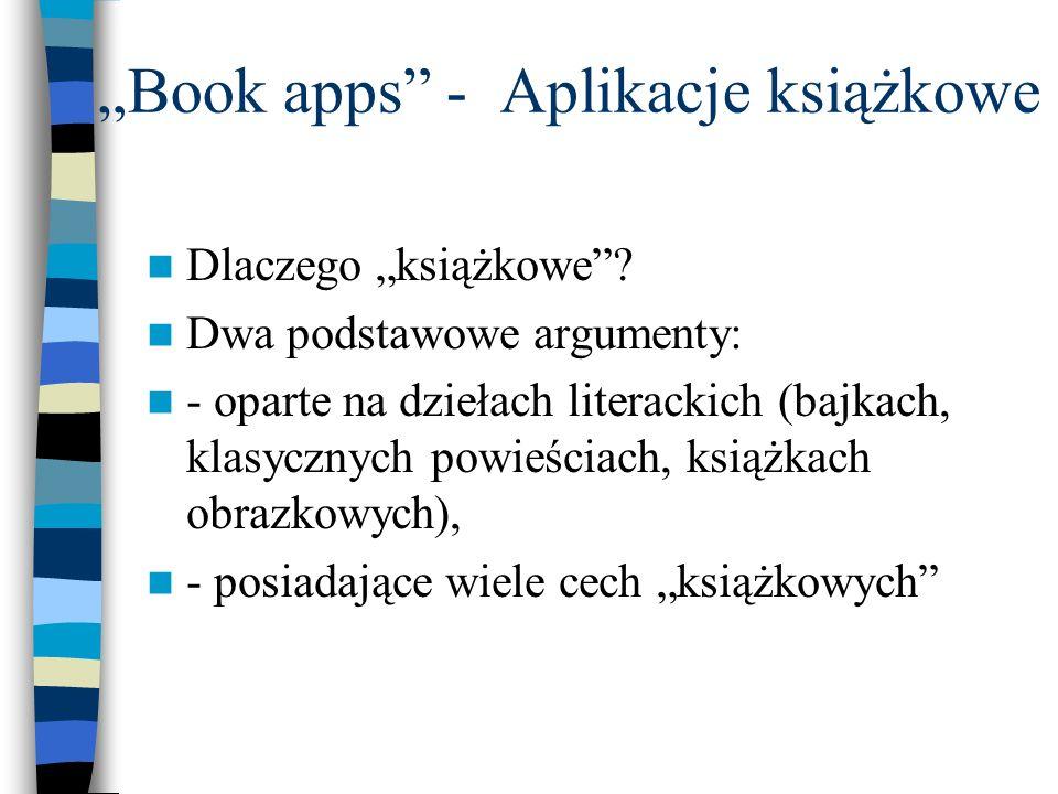 """""""Book apps"""" - Aplikacje książkowe Dlaczego """"książkowe""""? Dwa podstawowe argumenty: - oparte na dziełach literackich (bajkach, klasycznych powieściach,"""