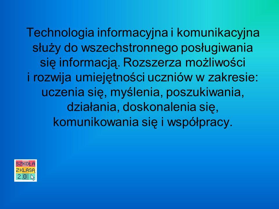 Technologia informacyjna i komunikacyjna służy do wszechstronnego posługiwania się informacją.
