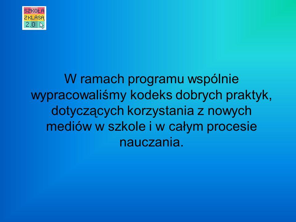 W ramach programu wspólnie wypracowaliśmy kodeks dobrych praktyk, dotyczących korzystania z nowych mediów w szkole i w całym procesie nauczania.