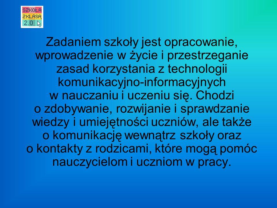Zadaniem szkoły jest opracowanie, wprowadzenie w życie i przestrzeganie zasad korzystania z technologii komunikacyjno-informacyjnych w nauczaniu i uczeniu się.