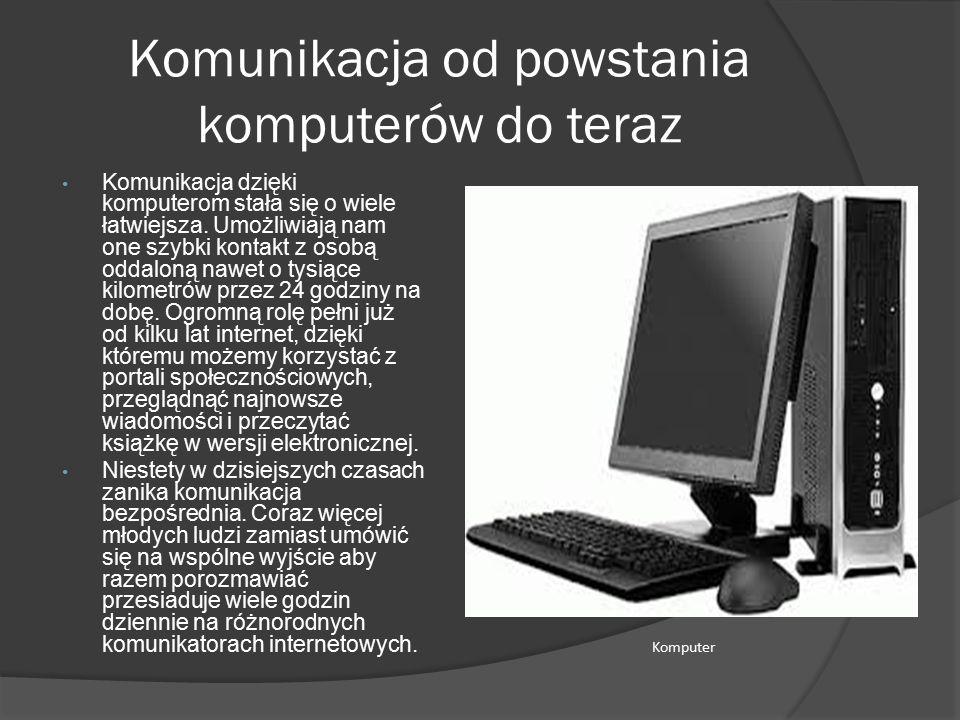 Komunikacja od powstania komputerów do teraz Komunikacja dzięki komputerom stała się o wiele łatwiejsza.