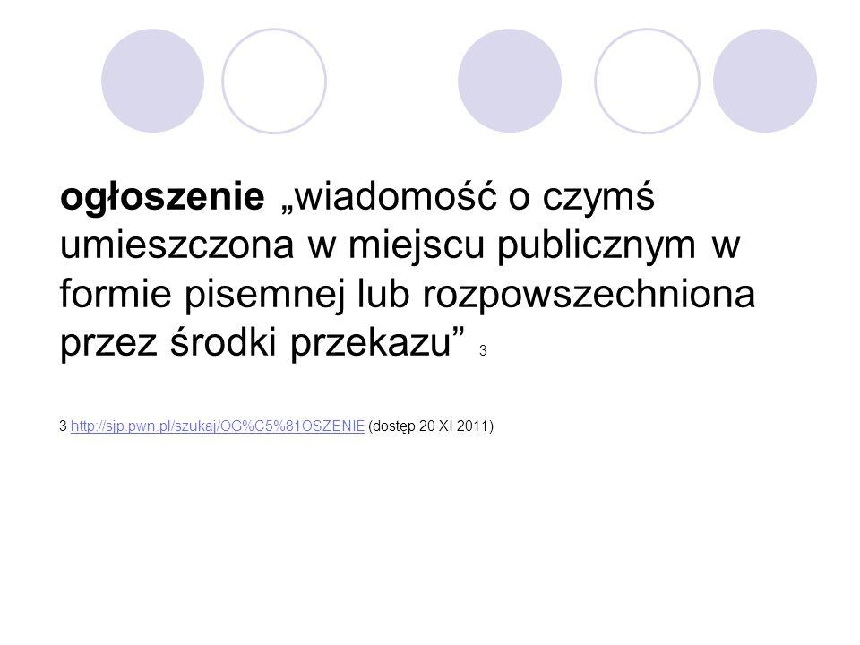 """ogłoszenie """"wiadomość o czymś umieszczona w miejscu publicznym w formie pisemnej lub rozpowszechniona przez środki przekazu"""" 3 3 http://sjp.pwn.pl/szu"""