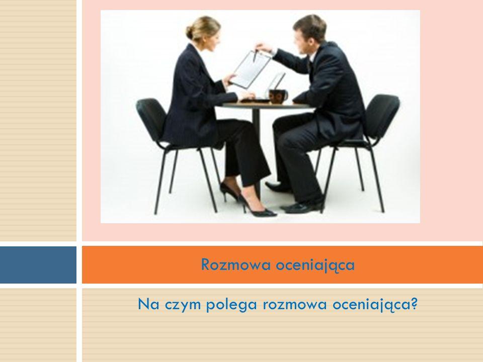 Na czym polega rozmowa oceniająca? Rozmowa oceniająca