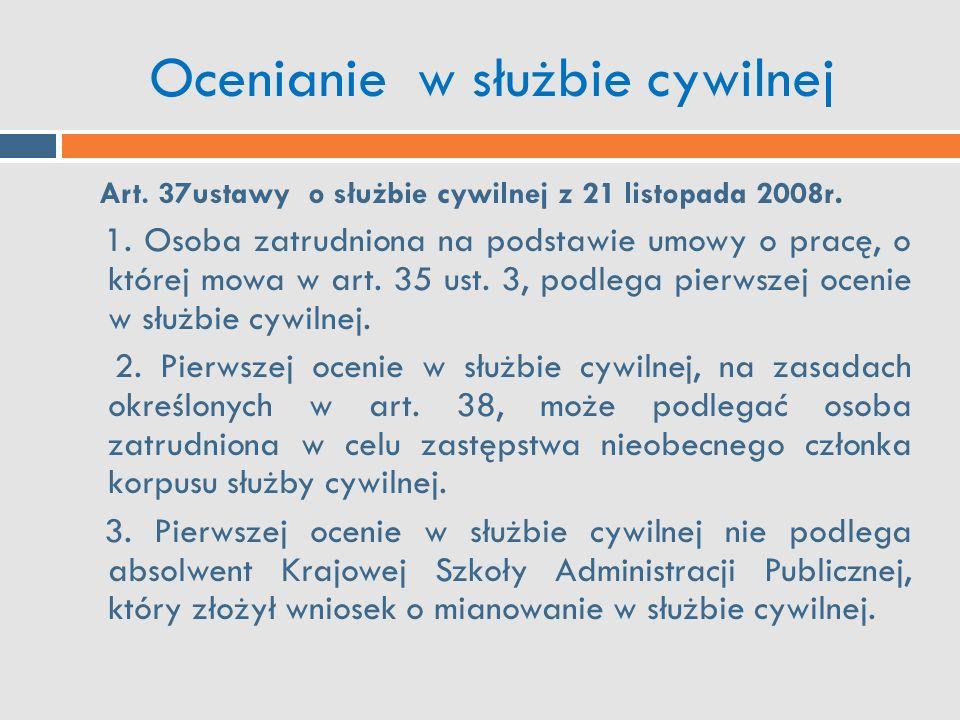 Ocenianie w służbie cywilnej Art. 37ustawy o służbie cywilnej z 21 listopada 2008r. 1. Osoba zatrudniona na podstawie umowy o pracę, o której mowa w a