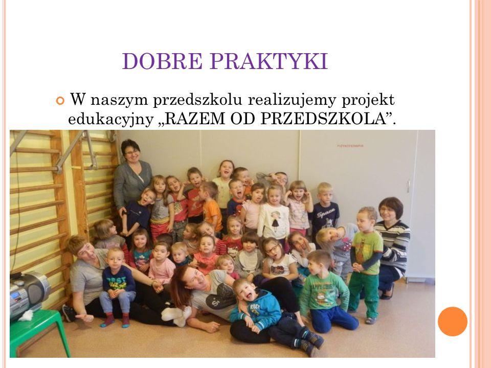 """DOBRE PRAKTYKI W naszym przedszkolu realizujemy projekt edukacyjny """"RAZEM OD PRZEDSZKOLA""""."""