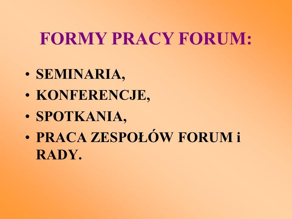 FORMY PRACY FORUM: SEMINARIA, KONFERENCJE, SPOTKANIA, PRACA ZESPOŁÓW FORUM i RADY.