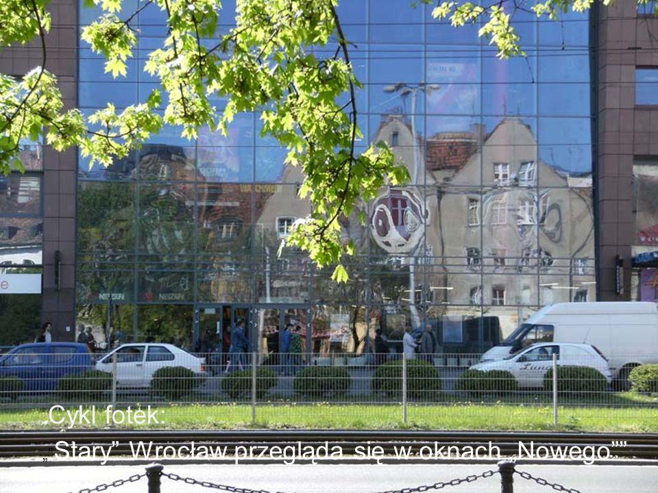 """"""" Stary Wrocław przegląda się w oknach """"Nowego Cykl fotek:"""
