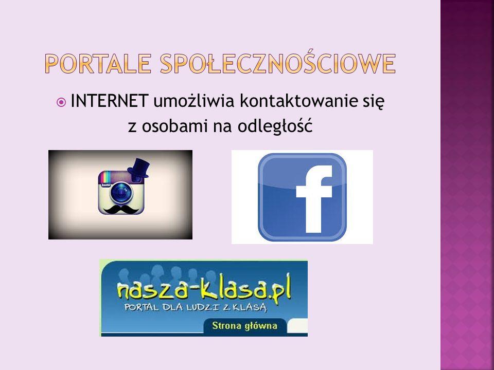  INTERNET umożliwia kontaktowanie się z osobami na odległość