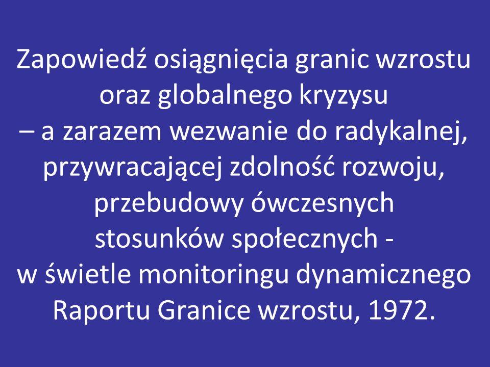 Zapowiedź osiągnięcia granic wzrostu oraz globalnego kryzysu – a zarazem wezwanie do radykalnej, przywracającej zdolność rozwoju, przebudowy ówczesnych stosunków społecznych - w świetle monitoringu dynamicznego Raportu Granice wzrostu, 1972.