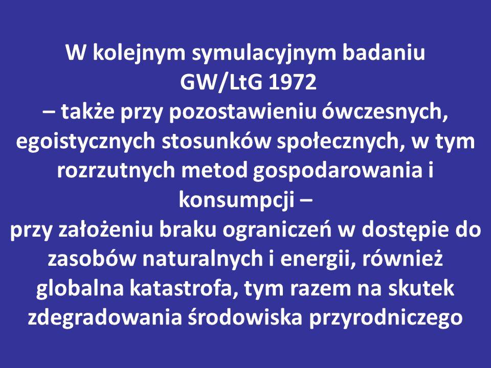 W kolejnym symulacyjnym badaniu GW/LtG 1972 – także przy pozostawieniu ówczesnych, egoistycznych stosunków społecznych, w tym rozrzutnych metod gospodarowania i konsumpcji – przy założeniu braku ograniczeń w dostępie do zasobów naturalnych i energii, również globalna katastrofa, tym razem na skutek zdegradowania środowiska przyrodniczego
